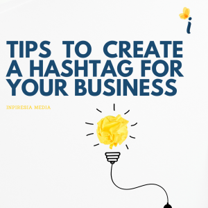 CREATE A HASHTAG FOR YOUR BUSINESS WITH THESE 4 TIPS